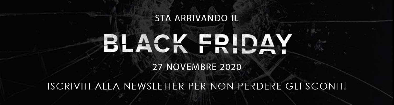 Black Fiday 2020 - Iscriviti alla Newsletter per non perdere gli sconti!